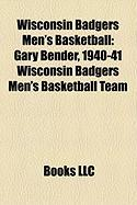 Wisconsin Badgers Men's Basketball: Gary Bender, 1940-41 Wisconsin Badgers Men's Basketball Team