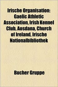 Irische Organisation: Gericht (Irland), Irische Beh Rde, Irische Partei, Paramilit Rische Organisation (Irland) - Bucher Gruppe (Editor)