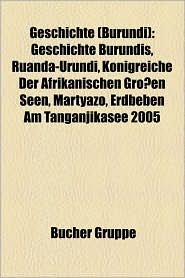 Geschichte (Burundi): Deutsch-Ostafrika, Wahl in Burundi, Sansibar-Archipel, Transregionaler Karawanenhandel in Ostafrika - Bucher Gruppe (Editor)