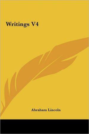 Writings V4 - Abraham Lincoln