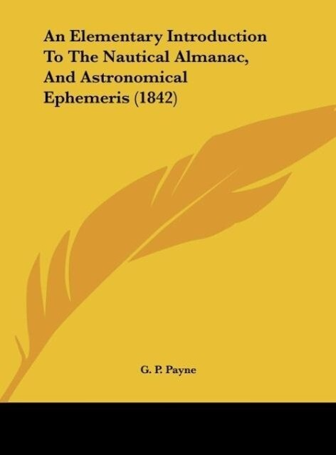 An Elementary Introduction To The Nautical Almanac, And Astronomical Ephemeris (1842) als Buch von G. P. Payne - G. P. Payne