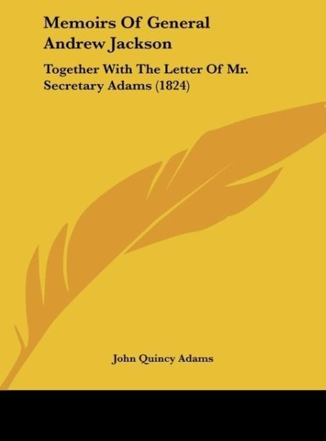 Memoirs Of General Andrew Jackson als Buch von John Quincy Adams - Kessinger Publishing, LLC