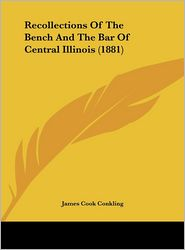 Recollections of the Bench and the Bar of Central Illinois (1881)