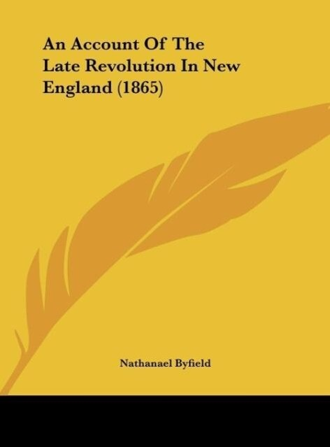 An Account Of The Late Revolution In New England (1865) als Buch von Nathanael Byfield - Kessinger Publishing, LLC