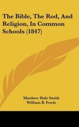 Smith, Matthew Hale;Fowle, William B.;Mann, Horace: The Bible, The Rod, And Religion, In Common Schools (1847)