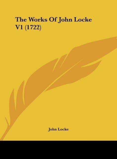 The Works Of John Locke V1 (1722) als Buch von John Locke - John Locke