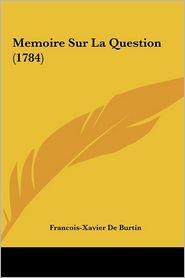 Memoire Sur La Question (1784) - Francois-Xavier De Burtin