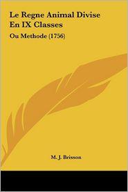 Le Regne Animal Divise En IX Classes: Ou Methode (1756) - M.J. Brisson