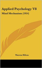 Applied Psychology V8: Mind Mechanism (1914) - Warren Hilton