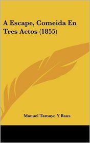 A Escape, Comeida En Tres Actos (1855)