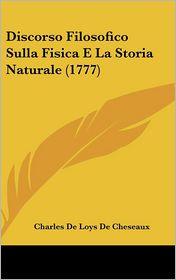 Discorso Filosofico Sulla Fisica E La Storia Naturale (1777) - Charles De Loys De Cheseaux