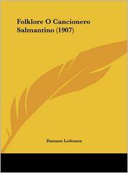 Folklore O Cancionero Salmantino (1907) - Damaso Ledesma