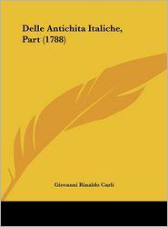 Delle Antichita Italiche, Part (1788) - Giovanni Rinaldo Carli