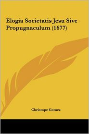 Elogia Societatis Jesu Sive Propugnaculum (1677) - Christope Gomez