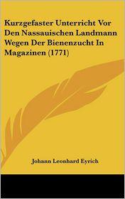 Kurzgefaster Unterricht Vor Den Nassauischen Landmann Wegen Der Bienenzucht In Magazinen (1771) - Johann Leonhard Eyrich