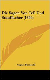 Die Sagen Von Tell Und Stauffacher (1899) - August Bernoulli