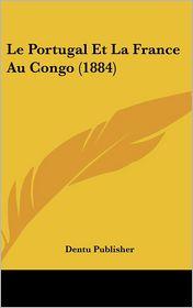 Le Portugal Et La France Au Congo (1884) - Dentu Publisher