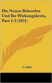 Die Neuen Behorden Und Ihr Wirkungskreis, Part 1-3 (1851)
