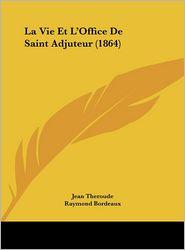 La Vie Et L'Office De Saint Adjuteur (1864) - Jean Theroude, Raymond Bordeaux
