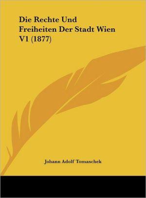 Die Rechte Und Freiheiten Der Stadt Wien V1 (1877) - Johann Adolf Tomaschek