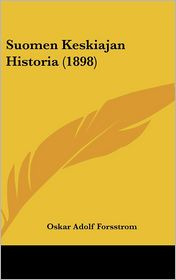 Suomen Keskiajan Historia (1898) - Oskar Adolf Forsstrom