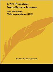 L'Art Divinatrice Nouvellement Inventee: Neu Erfundene Wahrsagungskunst (1745)