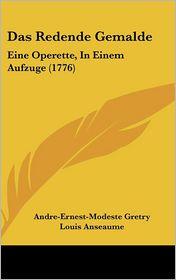 Das Redende Gemalde: Eine Operette, In Einem Aufzuge (1776) - Andre-Ernest-Modeste Gretry, Louis Anseaume