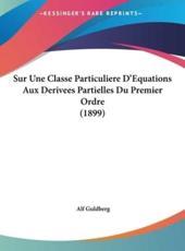 Sur Une Classe Particuliere D'Equations Aux Derivees Partielles Du Premier Ordre (1899) - Alf Guldberg