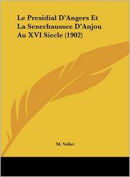 Le Presidial D'Angers Et La Senechaussee D'Anjou Au XVI Siecle (1902) - M. Vallet