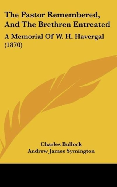 The Pastor Remembered, And The Brethren Entreated als Buch von Charles Bullock - Kessinger Publishing, LLC