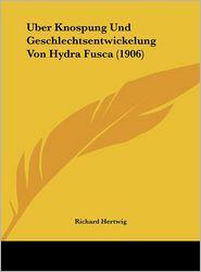 Uber Knospung Und Geschlechtsentwickelung Von Hydra Fusca (1906) - Richard Hertwig