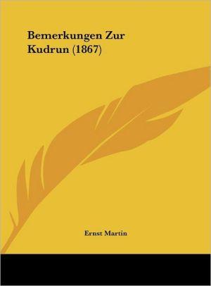 Bemerkungen Zur Kudrun (1867) - Ernst Martin