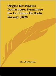 Origine Des Plantes Domestiques Demontree Par La Culture Du Radis Sauvage (1869)