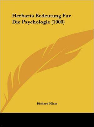 Herbarts Bedeutung Fur Die Psychologie (1900) - Richard Hintz
