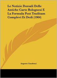 Le Notizie Dorsali Delle Antiche Carte Bolognesi E La Formula Post Traditam Complevi Et Dedi (1904) - Augusto Gaudenzi
