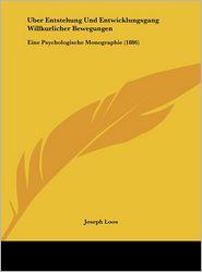 Uber Entstehung Und Entwicklungsgang Willkurlicher Bewegungen: Eine Psychologische Monographie (1886) - Joseph Loos