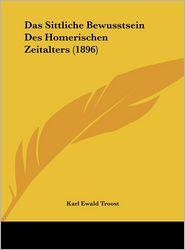 Das Sittliche Bewusstsein Des Homerischen Zeitalters (1896) - Karl Ewald Troost