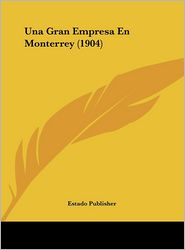 Una Gran Empresa En Monterrey (1904) - Publisher Estado Publisher