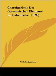 Charakteristik Der Germanischen Elemente Im Italienischen (1899) - Wilhelm Bruckner