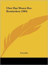 Uber Das Wesen Des Komischen (1904) - Franz Jahn