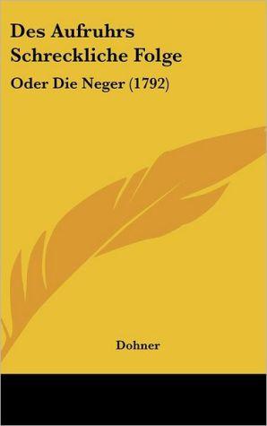 Des Aufruhrs Schreckliche Folge: Oder Die Neger (1792)