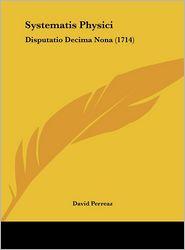 Systematis Physici: Disputatio Decima Nona (1714) - David Perreaz