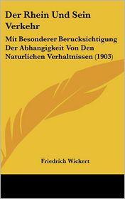 Der Rhein Und Sein Verkehr: Mit Besonderer Berucksichtigung Der Abhangigkeit Von Den Naturlichen Verhaltnissen (1903) - Friedrich Wickert
