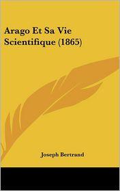 Arago Et Sa Vie Scientifique (1865) - Joseph Bertrand