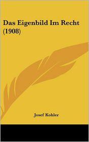 Das Eigenbild Im Recht (1908) - Josef Kohler
