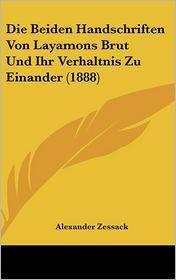 Die Beiden Handschriften Von Layamons Brut Und Ihr Verhaltnis Zu Einander (1888) - Alexander Zessack