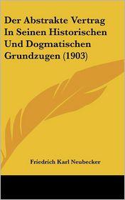 Der Abstrakte Vertrag In Seinen Historischen Und Dogmatischen Grundzugen (1903) - Friedrich Karl Neubecker