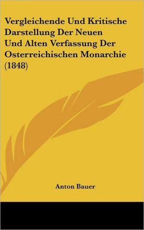 Vergleichende Und Kritische Darstellung Der Neuen Und Alten Verfassung Der Osterreichischen Monarchie (1848)
