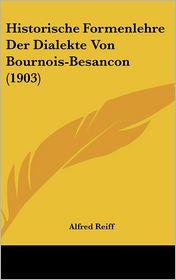 Historische Formenlehre Der Dialekte Von Bournois-Besancon (1903) - Alfred Reiff