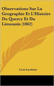 Observations Sur La Geographie Et L'Histoire Du Quercy Et Du Limousin (1862)